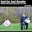 Can't Eat, Can't Breathe and Other Ways Cystic Fibrosis Has F#$%*d Me Audiobook by Jay Gironimi Narrated by Jay Gironimi