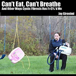 Can't Eat, Can't Breathe and Other Ways Cystic Fibrosis Has F#$%*d Me Audiobook