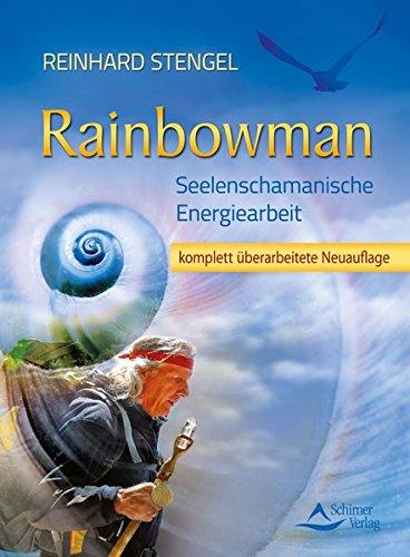 Rainbowman: Seelenschamanische Energiearbeit