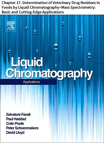 Liquid Chromatography: Chapter 17. Determination of Veterinary Drug Residues in Foods by Liquid Chromatography–Mass Spectrometry: Basic and Cutting-Edge Applications