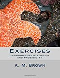 Exercises for Introductory Statistics and Probability, K. Brown, 1500648450