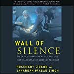 Wall of Silence: The Untold Story of the Medical Mistakes That Kill and Injure Millions of Americans   Rosemary Gibson,Janardan Prasad Singh