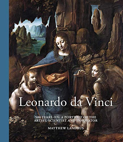 Leonardo da Vinci: 500 Years On: A Portrait of the Artist, Scientist and Innovator