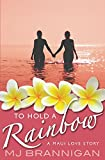 Download To Hold A Rainbow: A Maui Love Story in PDF ePUB Free Online