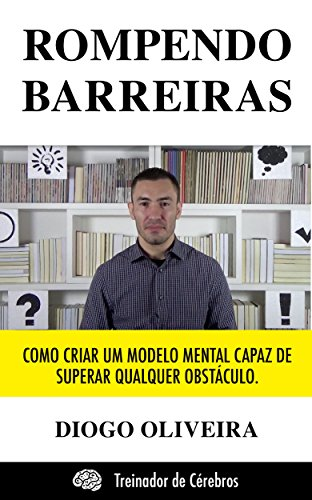 Rompendo Barreiras: Como criar um modelo mental capaz de superar qualquer obstáculo