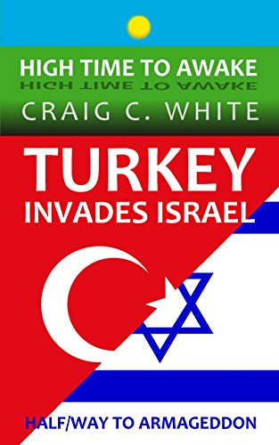 Turkey invades Israel: Halfway to Armageddon (High Time to Awake Book - Turkey Time