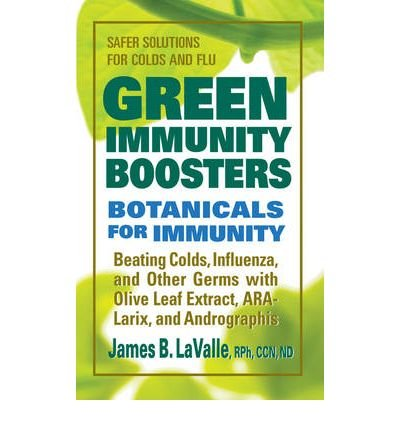 [ Green Immunity Boosters: Botanicals for Immunity; Beating Colds, Influenza, and Other Germs with Olive Leaf Extract, ARA-Larix, and Andrographi - By LaValle, James B ( Author ) Paperback 2009 ]