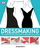 Dressmaking: The Complete Step-by-Step Guide to Making your Own Clothes, Alison Smith, 0756698200