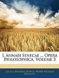 L Annaei Senecae Opera Philosophica, Lucius Annaeus Seneca and Marie Nicolas Bouillet, 1143596269