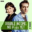 Double Income, No Kids Yet: The Complete Series 2 Radio/TV Program by David Spicer Narrated by David Tennant, Liz Carling