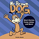 Mr. Brown Dog: Short Stories, Jokes, and More!: Fun Time Reader, Book 4 | Uncle Amon