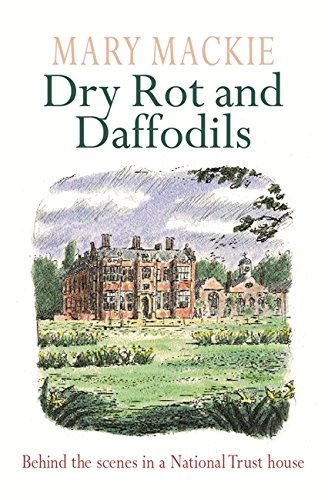 Dry Rot and Daffodils: Behind the Scenes in a National Trust House