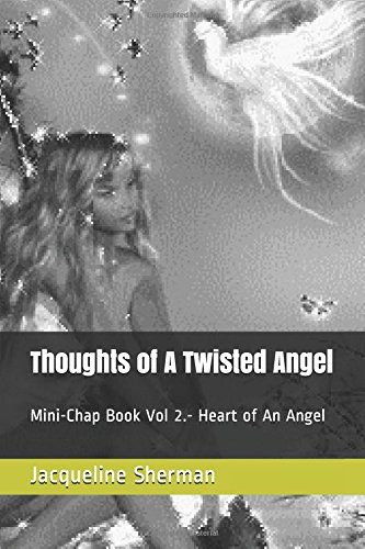 Download Thoughts of A Twisted Angel: Mini-Chap Book Vol 2.- Heart of An Angel pdf