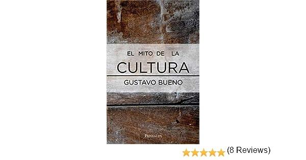 El mito de la cultura: Amazon.es: Bueno Martínez, Gustavo: Libros