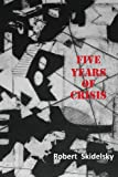 Five Years of Economic Crisis, Robert Skidelsky, 095464302X