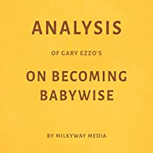 Analysis of Gary Ezzo's On Becoming Babywise Audiobook by Milkyway Media Narrated by Natalie Gray