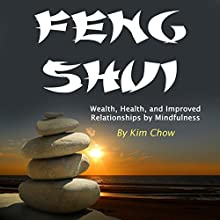 Feng Shui: Wealth, Health, and Improved Relationships by Mindfulness Audiobook by Kim Chow Narrated by Scott Clem