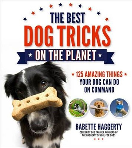 The Best Dog Tricks on the Planet: 106 Amazing Things Your Dog Can Do on Command pdf