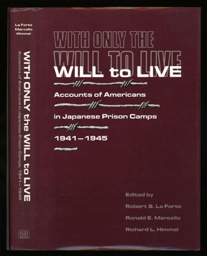With Only the Will to Live: Accounts of Americans in Japanese Prison Camps 1941-1945