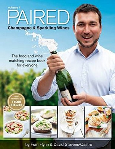 PAIRED - Champagne & Sparkling Wines. The food and wine pairing recipe book for everyone. by David Stevens-Castro, Fran Flynn