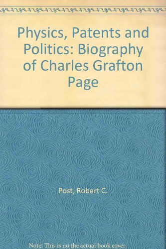 Physics, Patents and Politics: Biography of Charles Grafton Page
