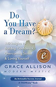 Do You Have a Dream?: 140 Insights to Building Confidence, Overcoming Stress & Loving Yourself by [Allison, Grace]