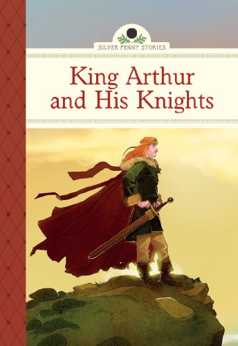 King Arthur and His Knights (Silver Penny Stories)