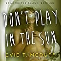 Don't Play in the Sun: Breaking the Chains Audiobook by Evie T. McDuff Narrated by Amy McFadden