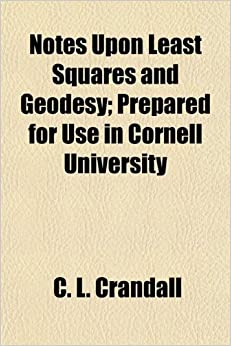 Notes Upon Least Squares and Geodesy: Prepared for Use in Cornell University