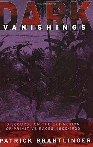 Dark Vanishings: Discourse on the Extinction of Primitive Races, 1800–1930