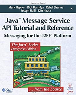 Java¿ Message Service API Tutorial and Reference: Messaging for the J2EE¿ Platform