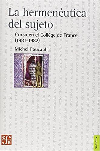La hermenéutica del sujeto. Curso en el Collége de France (1981-1982) (FILOSOFiA) (Spanish Edition): Foucault Michel: 9789681665302: Amazon.com: Books