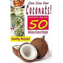 Coo Coo For Coconuts! 50 Delicious Coconut Recipes! (English Edition)