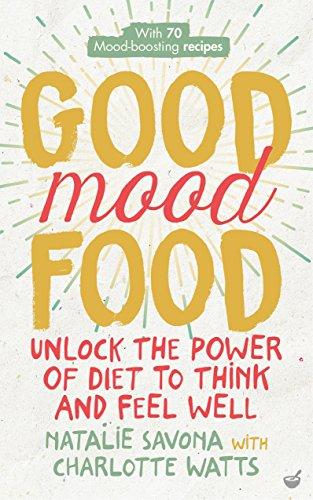 Good Mood Food: Unlock the power of diet to think and feel ()