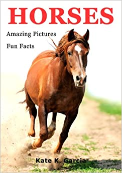 Horses: Kids book of fun facts & amazing pictures on animals in nature