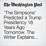 'The Simpsons' Predicted a Trump Presidency 16 Years Ago Tomorrow. The Writer Explains Why. | Michael Cavna