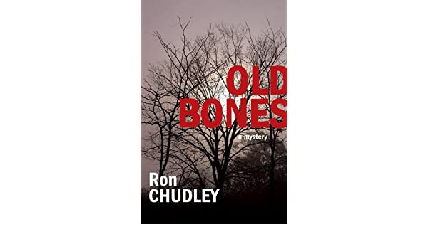 Old Bones A Mystery Kindle Edition By Ron Chudley Mystery