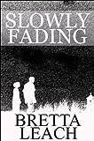Slowly Fading, Bretta Leach, 1448984440
