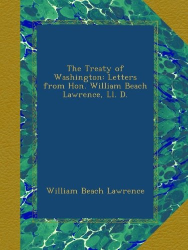Download The Treaty of Washington: Letters from Hon. William Beach Lawrence, Ll. D. pdf epub