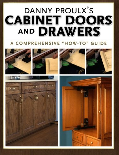 Cabinet Doors And Drawers - Danny Proulx's Cabinet Doors and Drawers (Popular Woodworking)
