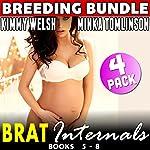 Brat Internals Breeding Bundle: Books 5 - 8: First Time Erotica | Kimmy Welsh