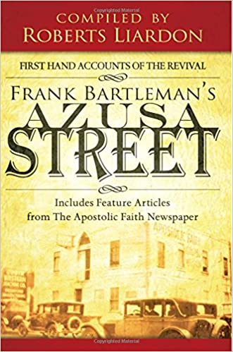 Frank Bartleman's Azusa Street: First Hand Accounts of the Revival—includes Feature Articles from the Apostolic Faith Newspaper
