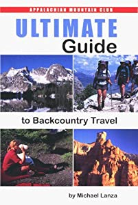 Ultimate Guide to Backcountry Travel by Michael Lanza (1999-09-01)