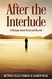 After the Interlude: A Dialogue about Death and Beyond