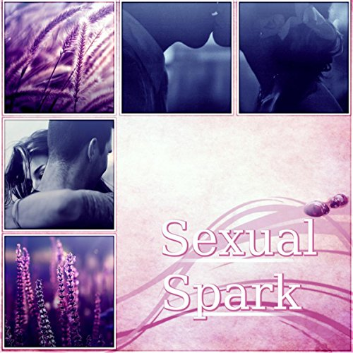 Sexual Spark - Sex Relaxation & Meditation, Kamasutra, Spiritual Practice, Passion & Pleasure, Love Making Background - Passion Love And Sex