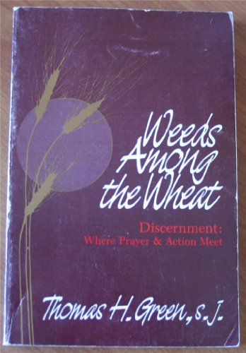 (Weeds among the Wheat: Discernment Where Prayer & Action)