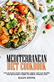 Mediterranean Diet Cookbook: The Beginner s Guide to Quick Weight Loss and Healthy Living  Delicious, Quick and Easy Recipes