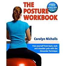 Posture Workbook: Free Yourself From Back, Neck And Shoulder Pain With The Alexander Technique