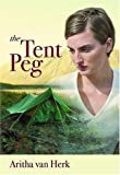 Front cover for the book The Tent Peg by Aritha Van Herk