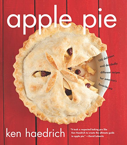 Apple Pie: 100 Delicious and Decidedly Different Recipes for America's Favorite Pie by [Haedrich, Ken]